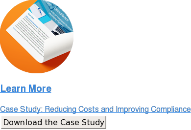 Learn More  Case Study: Reducing Costs and Improving Compliance Download the Case Study