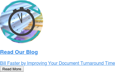 Read Our Blog  Bill Faster by Improving your Document Turnaround Time Read More