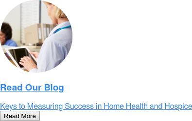 Read Our Blog  Keys to Measuring Success in Home Health and Hospice Read More