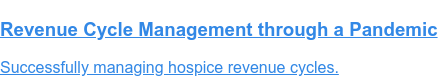 Revenue Cycle Management through a Pandemic  Successfully managing hospice revenue cycles.
