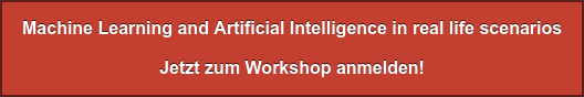 Machine Learning and Artificial Intelligence in real life scenarios Jetzt zum Workshop anmelden!