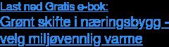 Last ned Gratis e-bok: Grønt skifte i næringsbygg - velg miljøvennlig varme