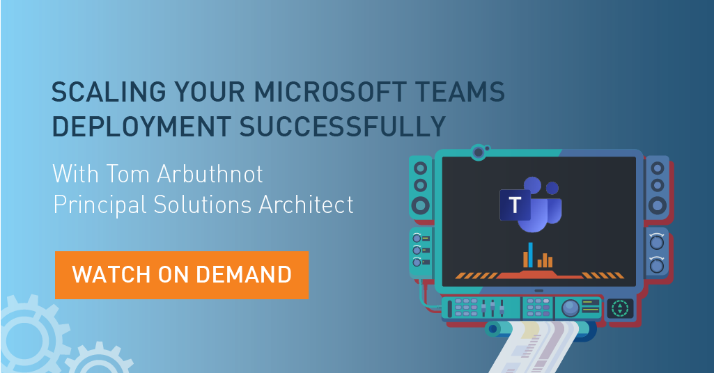 Webinar: Scaling your Teams deployment successfully on demand