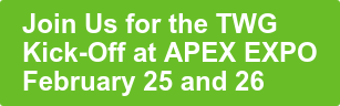 Join Us for the TWG  Kick-Off at APEX EXPO  February 25 and 26