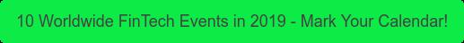 10 Worldwide FinTech Events in 2019 - Mark Your Calendar!