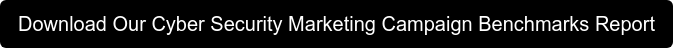 Download Our Cyber Security Marketing Campaign Benchmarks Report
