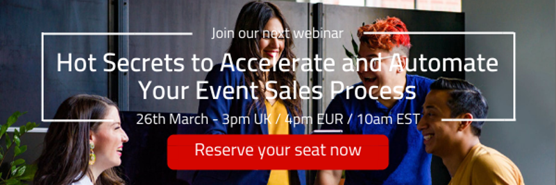 Join our webinar - Hot Secrets to Accelerate and Automate your Event Sales Process