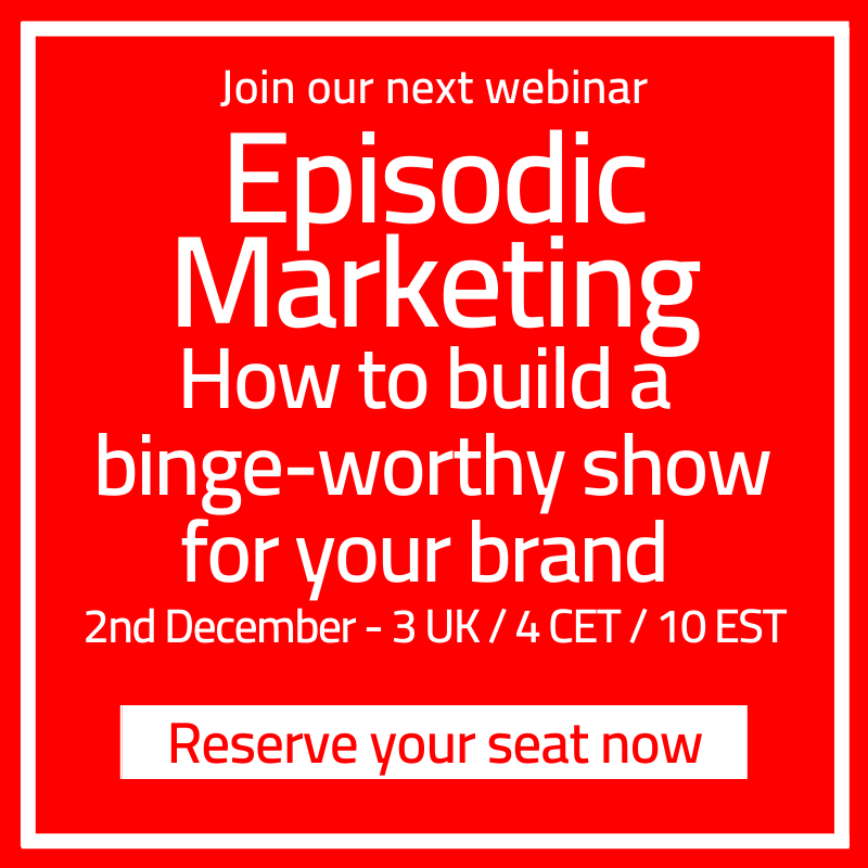 Webinar - Episodic Marketing - How to build a binge-worthy show for your brand