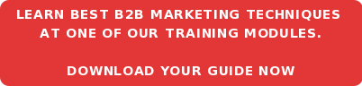 Learn best B2B marketing techniques  at one of our training modules.  DOWNLOAD YOUR GUIDE NOW