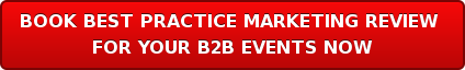 BOOK BEST PRACTICE MARKETING REVIEW  FOR YOUR B2B EVENTS NOW
