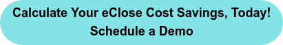 Calculate Your eClose Cost Savings, Today! Schedule a Demo