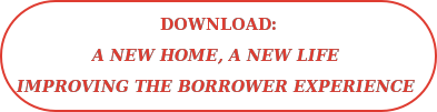 Download: A New Home, A New Life  Improving the Borrower Experience
