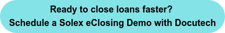 Ready to close loans faster? Schedule a Solex eClosing Demo with Docutech
