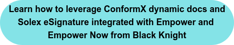 Learn how to leverage ConformX dynamic docs and  Solex eSignature integrated with Empower and  Empower Now from Black Knight
