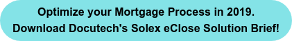 Optimize your Mortgage Process in 2019. Download Docutech's Solex eClose Solution Brief!