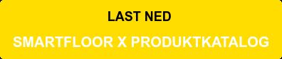 LAST NED  SMARTFLOOR X PRODUKTKATALOG