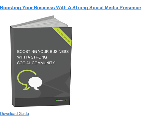 Boosting Your Business With A Strong Social Media Presence Download Guide