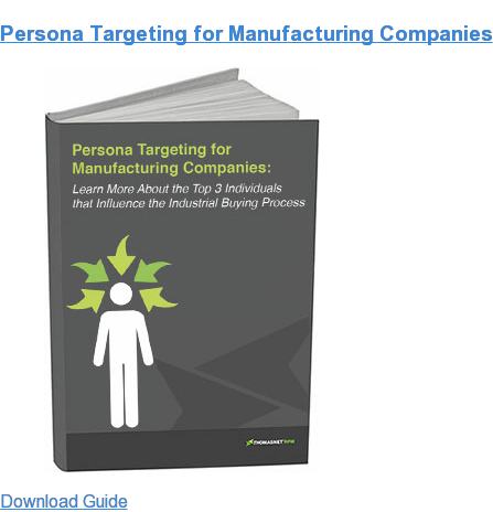 Persona Targeting for Manufacturing Companies Download Guide