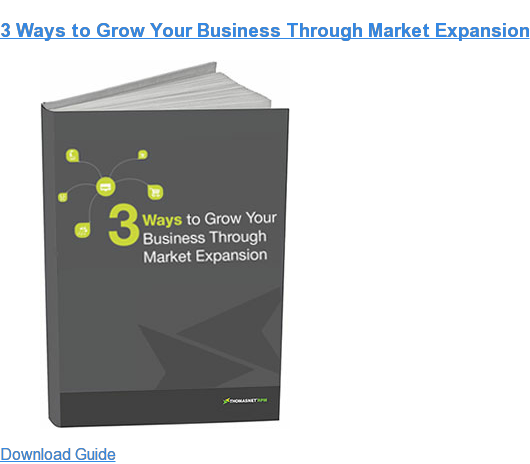 3 Ways to Grow Your Business Through Market Expansion Download Guide