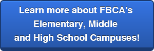 Learn more about FBCA's  Elementary, Middle  and High School Campuses!