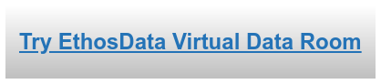 Try EthosData Virtual Data Room