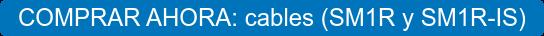 COMPRAR AHORA: cables (SM1R y SM1R-IS)