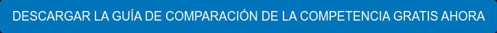 DESCARGAR LA GUÍA DE COMPARACIÓN DE LA COMPETENCIA GRATIS AHORA