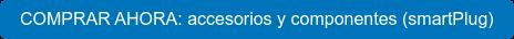 COMPRAR AHORA: accesorios y componentes (smartPlug)