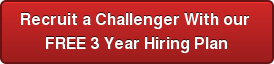 Recruit a Challenger With our  FREE 3 Year Hiring Plan