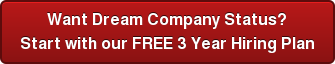 Want Dream Company Status? Start with our FREE 3 Year Hiring Plan