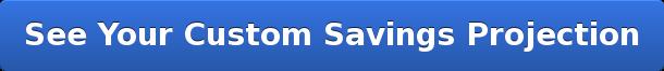 SeeYour Custom Savings Projection