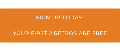 SIGN UP TODAY!  YOUR FIRST 2 RETROSPECTIVES ARE FREE