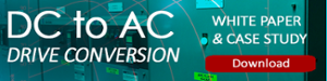 White Paper and Case Study DC to AC Drive Conversion