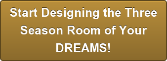 Start Designing the ThreeSeason Room of YourDREAMS!