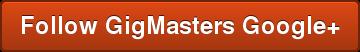 Follow GigMasters Google+