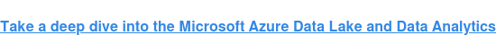 Take a deep dive into the Microsoft Azure Data Lake and Data Analytics