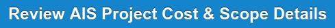 Review AIS Project Cost & Scope Details