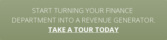 Start turning your finance  department into a revenue generator. take a tour today