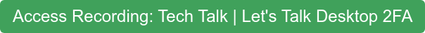 Access Recording: Tech Talk | Let's Talk Desktop 2FA