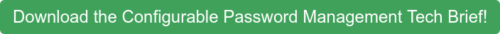 Download the Configurable Password Management Tech Brief!