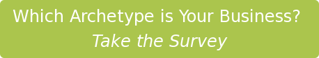 Which Archetype is Your Business? Take the Survey