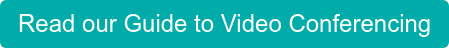 Read our Guide to Video Conferencing