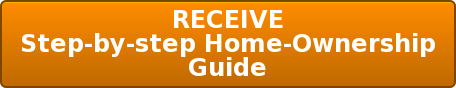 RECEIVE Step-by-step Home-Ownership Guide