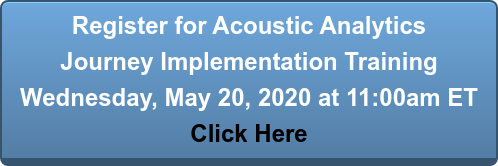 Register for Acoustic Analytics Journey Implementation Training Wednesday, May 20, 2020 at 11:00am ET Click Here