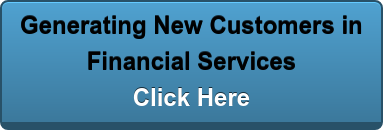 Generating New Customers in  Financial Services Click Here