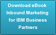 Download eBook  Inbound Marketing  for IBM Business  Partners