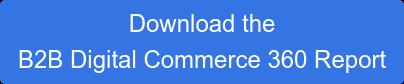 Download the B2B Digital Commerce 360 Report