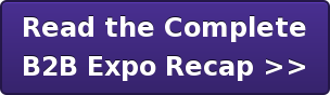 Read the Complete B2B Expo Recap >>