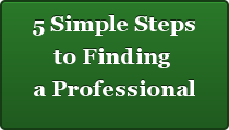 5 Simple Steps  to Finding   a Professional