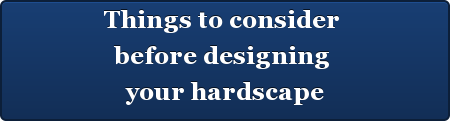 Things to consider  before designing  your hardscape
